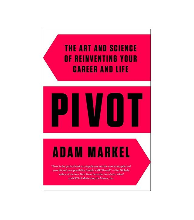 Pivot: The Art and Science of Reinventing Your Career and Life