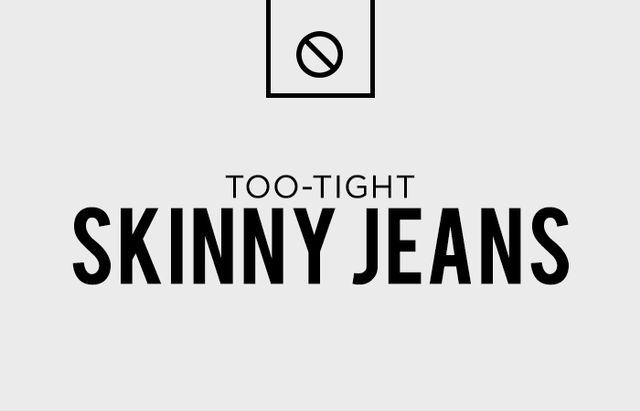 The slightly cooler cousin of saggy jeans is the too-tight pair of skinny jeans. Except the too-tight skinny jeans are almost worse, because they make your man look like he's trying way too...