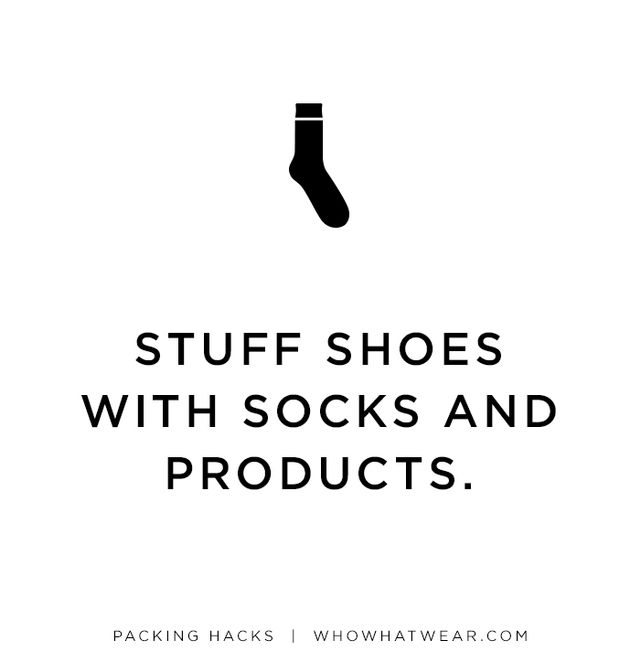 If you're low on space, stuff socks and beauty products (that won't burst or leak) inside your shoes.