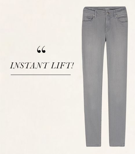 Slipping into LOFT's Modern Skinny Jeans ($70) in Silver Grey is like getting a posterior-lifting procedure. There's no other way to describe it; you just have to try and see for...