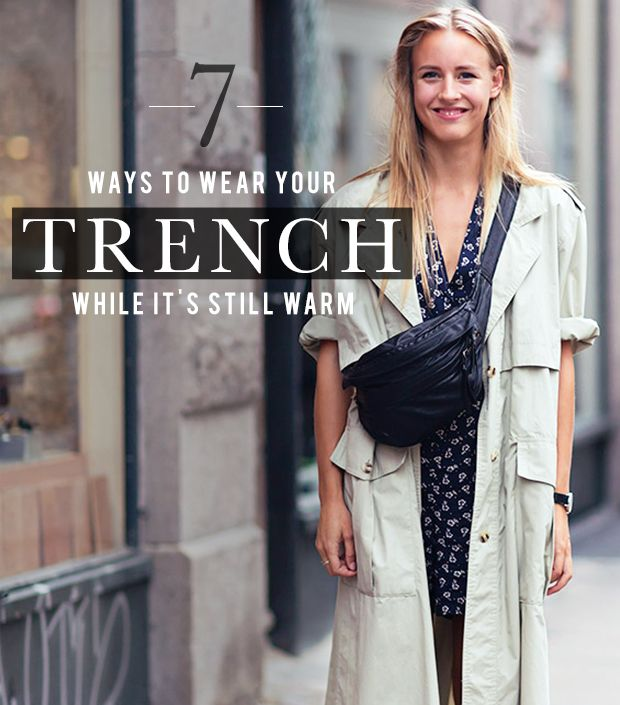 Chic Ways To Wear A Trench Coat While It's Still Warm Out