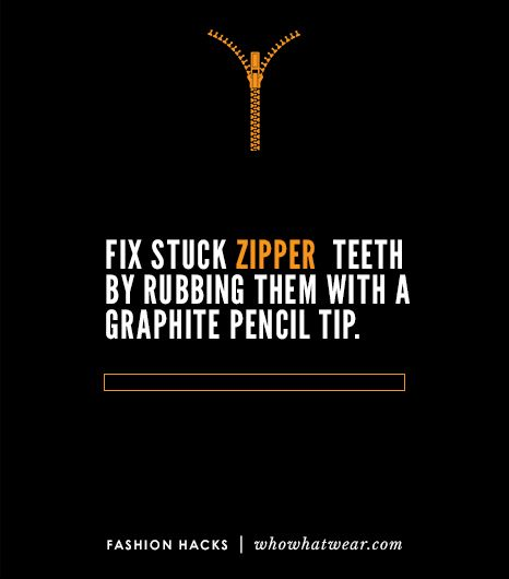 Fix a stuck zipper by rubbing the teeth with a graphite pencil tip.