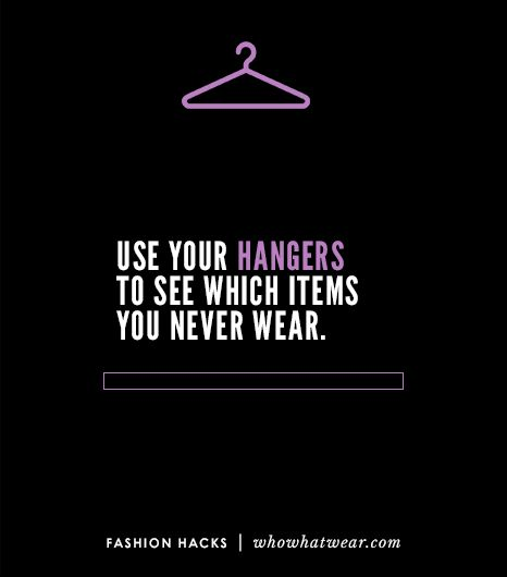 To see which clothes you never wear, turn all your hangers in one direction, and as you take out clothes to wear, hang them back up with the hanger facing the opposite direction. After one year,...