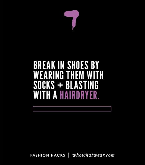 Break in stiff or snug-fitting shoes by putting them on with socks and blasting your feet with a hot hairdryer.