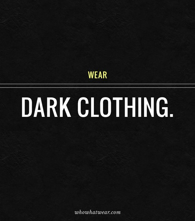 Become your most slenderized self by dressing in darker shades.