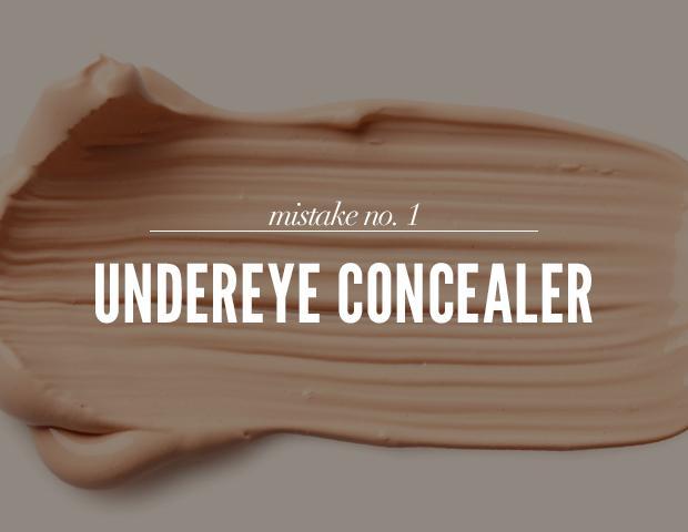 Mistake #1: Undereye Concealer