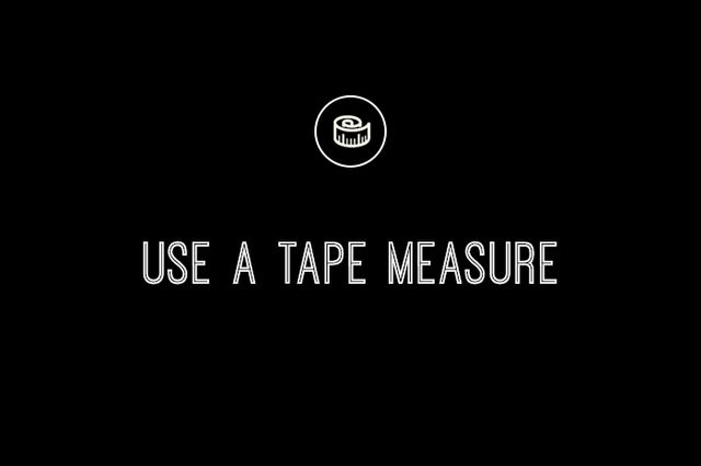 1. Use a tape measure.