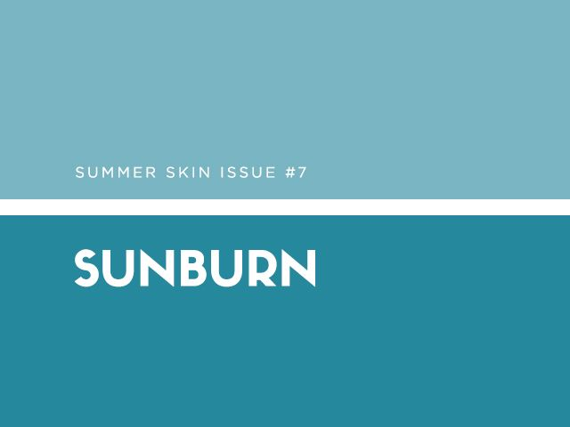 Summer Skin Issue #7: Sunburn