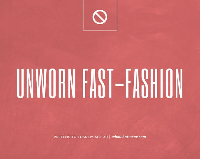 Any fast-fashion pieces you never, ever wear.