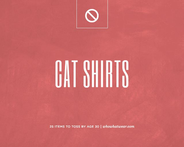 Here's the thing about cat shirts: You can own them; just never admit to it. Or wear them in public.