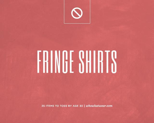 Fringe shirts.