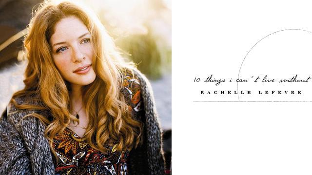 10 Things: Rachelle Lefevre